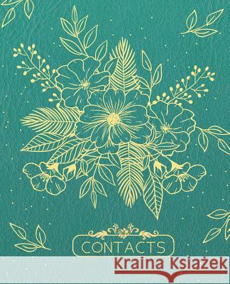 Contacts: Floral Cover Address Book for Names, Addresses, Phone Numbers, Emails and Birthdays Alphabetical Organizer Journal Not Caroline H. Thornton 9781091434936