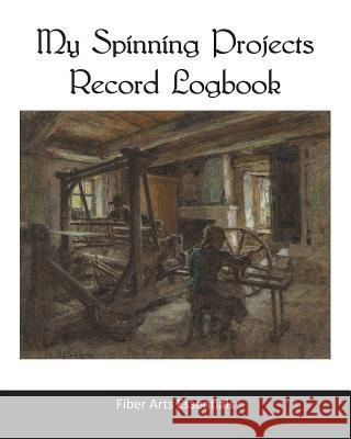 My Spinning Projects Record Logbook: The Spinning, Plying and Dyeing Book for Natural Fiber Artists and Textile Crafters Leon-Augustin Lhermitte Fiber Arts Essentials 9781091484481