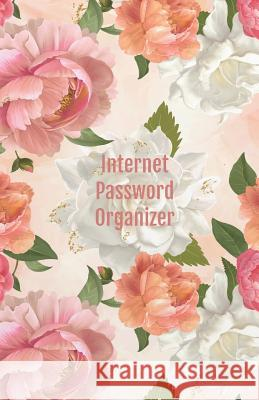 Internet Password Organizer: Internet Address & Password Organizer with Table of Contents (Floral Design Cover) 5.5x8.5 Inches Annalise K. Thornton 9781091500730