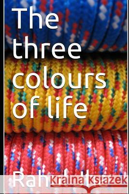 The Three Colours of Life Rahul Jha 9781091573871