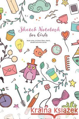 Sketch Notebook for Girls: Make Notes, Jot Down Ideas, Sketch, Doodle and Write Stories Andy Fuller 9781091679696