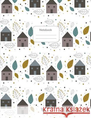 Notebook: Cute Houses Pattern Design - School, College, Work, Business Notes, Personal Journaling, Planning, Hand Lettering... P Little Cloud Notebooks 9781091743014