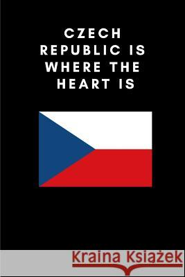 Czech Republic Is Where the Heart Is: Country Flag A5 Notebook (6 X 9 In) to Write in with 120 Pages White Paper Journal / Planner / Notepad Katech Journal Publishers 9781091765122