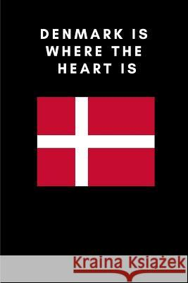 Denmark Is Where the Heart Is: Country Flag A5 Notebook (6 X 9 In) to Write in with 120 Pages White Paper Journal / Planner / Notepad Katech Journal Publishers 9781091805279