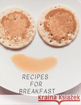 Recipes for Breakfast: Cookbook Recipes, Recipe Design, Large 100 Pages, Practical and Extended 8.5 X 11 Inches World Of Notebooks 9781091858923