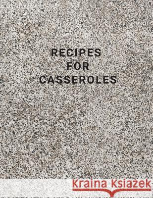 Recipes for Casseroles: Cookbook Healthy, Family Cookbook, Large 100 Pages, Practical and Extended 8.5 X 11 Inches World Of Notebooks 9781091862128
