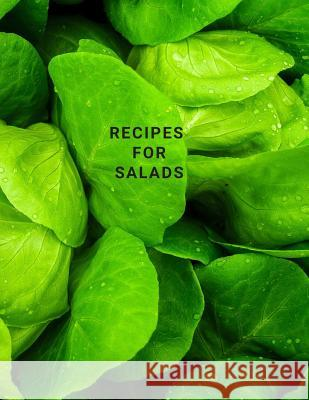 Recipes for Salads: Recipe Organizer, Your Salads Book Large 100 Pages, Practical and Extended 8.5 X 11 Inches World Of Notebooks 9781091879614