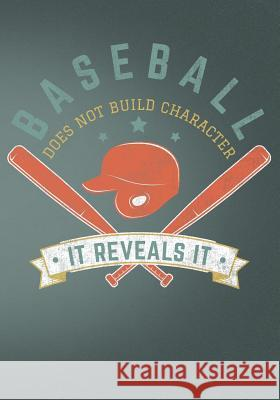 Baseball Does Not Build Character It Reveals It: Retro Vintage Baseball Scorebook First Journal Pres 9781091885165
