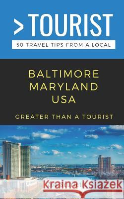 Greater Than a Tourist- Baltimore Maryland USA: 50 Travel Tips from a Local Greater Than a. Tourist Zoe Scurletis 9781091972636