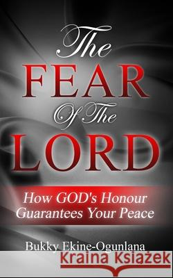 The Fear of The Lord: Finding Peace and a Pathway to Heaven by Obeying God Bukky Ekine 9781092113083