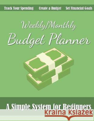 Weekly/Monthly Budget Planner: A Simple 52-Week Money Journal for Beginners to Track Income and Expenses, Set Financial Goals, and Create a Budget Budgeting Bliss 9781092126250