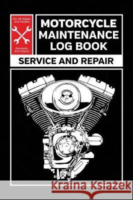 Motorcycle Maintenance Log Book: Service and Repair Record Book for All Motorcycles 6x9 100 Pages Motologs Publishers 9781092208482
