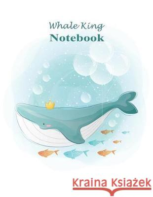 Whale King Notebook: Whimsical King of the Whales Swimming in the Sea with Cute Fish and Bubbles (Journal, Composition Book) Large 8.5 X 11 Wolf Mountai 9781092307062