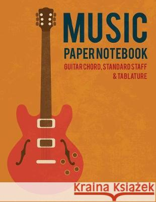 Music Paper Notebook: Guitar Chord, Standard Staff & Tablature Will Humble 9781092475914