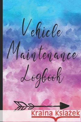 Vehicle Maintenance Log: Record Repairs, Mileage, Cost and Maintenance for Up to 4 Vehicles Happiness Your Own Way 9781092497176