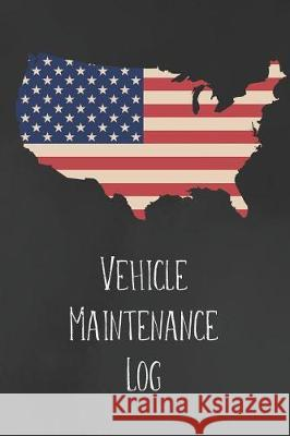 Vehicle Maintenance Log: Record Repairs, Mileage, Cost and Maintenance for Up to 4 Vehicles Happiness Your Own Way 9781092497350