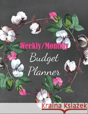 Weekly/Monthly Budget Planner: A Simple 52-Week Journal for Beginners to Track Income and Expenses, Set Financial Goals, and Create a Budget Budgeting Bliss 9781092525077