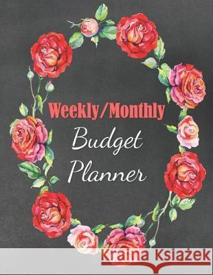 Weekly/Monthly Budget Planner: A Simple 52-Week Journal for Beginners to Track Income and Expenses, Set Financial Goals, and Create a Budget Budgeting Bliss 9781092525503