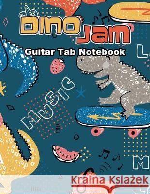 Dino Jam Guitar Tab Notebook: Funny Tyrannosaurus Rex Dinosaur Guitar Tablature Blank Music Sheet Book Large 8.5 X 11 Inches Songs Riff Chord Boxes Wolf Mountai 9781092540001