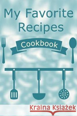 My Favorite Recipes Cookbook: Your Personal Blank Recipe Journal to Write in Your Favorite Recipes, Specialty Recipes and Recipes You Are Kitchen Te Lovink Journal 9781092546591