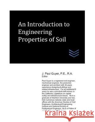 An Introduction to Engineering Properties of Soil J. Paul Guyer 9781092573290