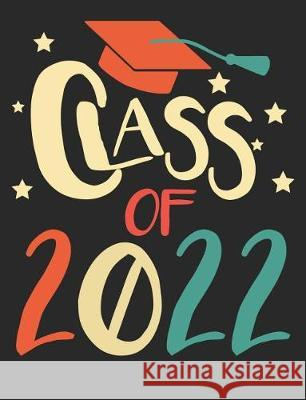 Class of 2022: College Ruled Composition Notebook Journals Are Fun 9781092612425