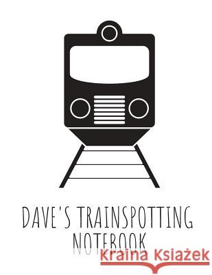 Dave's Trainspotting Notebook Earthly Publishing 9781092618427