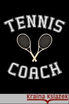 Tennis Coach: Notebook, Journal, for Game Record, Score Notes Keeper, Tennis Player Gifts Tennis Talent 9781092908757