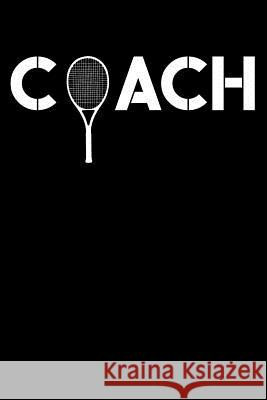 Coach: Tennis Notebook, Journal, for Game Record, Score Notes Keeper, Tennis Player Gifts Tennis Talent 9781092909105