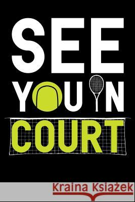 See You in Court: Tennis Notebook, Coach Journal, for Game Record, Score Notes Keeper, Tennis Player Gifts Tennis Talent 9781092910002