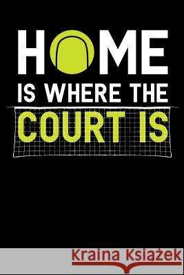 Home Is Where the Court Is: Tennis Notebook, Coach Journal, for Game Record, Score Notes Keeper, Tennis Player Gifts Tennis Talent 9781092911931