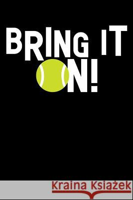 Bring It On!: Tennis Notebook, Coach Journal, for Game Record, Score Notes Keeper, Tennis Player Gifts Tennis Talent 9781092912532