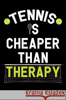 Tennis Is Cheaper Than Therapy: Tennis Notebook, Coach Journal, for Game Record, Score Notes Keeper, Tennis Player Gifts Tennis Talent 9781092912631