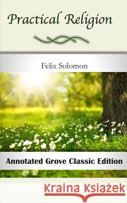 Practical Religion: Annotated Grove Classic Edition Felix Solomon 9781092975001