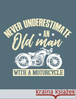 Never Underestimate an Old Man with a Motorcycle Motorhead Lennie 9781092975100