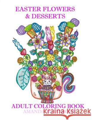 Easter Desserts & Flowers: Adult Coloring Book Amanda M. Sansone 9781093181470