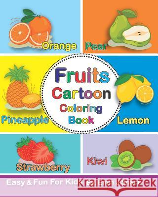 Fruits Cartoon Coloring Book: Toddler Coloring Book Fruits First Easy Words. Emin J. Space 9781093229776