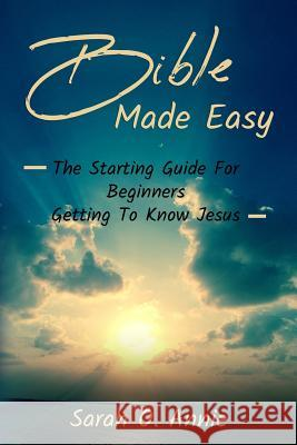Bible Made Easy: The Starting Guide for Beginners Getting to Know Jesus Christ Sarah O. Annie 9781093230079