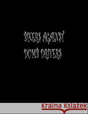 Bikers Against Dumb Drivers: Composition Notebooks/ Books Basics Wide Ruled 100 Sheet 8.5 X 11 Inch Lek Journal 9781093341119