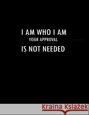 I Am Who I Am Your Approval Is Not Needed: Composition Notebooks/ Books Basics Wide Ruled 100 Sheet 8.5 X 11 Inch Lek Journal 9781093349016