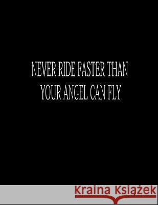 Never Ride Faster Than Your Angel Can Fly: Composition Books Basics Wide Ruled Notebooks 100 Sheet 8.5 X 11 Inch Lek Journal 9781093351200