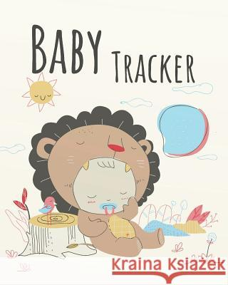Baby Tracker: Baby Daily Log Book Keep Track of Baby Sleep, Feeding, and Baby Activities Notebook Journal 8x10 Inches, 120 Pages Rachel A. Rivas 9781093545555