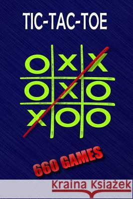 Tic-Tac-Toe: 660 Games: Portable Size 6x9 Inches - 660 Games to Play - Glossy Soft Cover Book - For Kids or Adults - A Must Have Wh Zakmoz Books 9781093563603