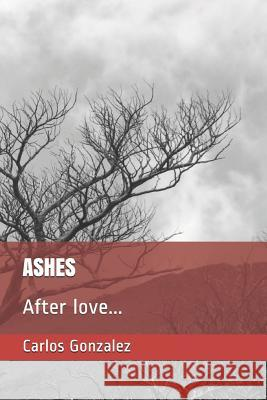 Ashes: After Love... Carlos Gonzalez 9781093622737