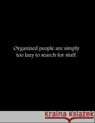 Organized People Are Simply Too Lazy to Search for Stuff: Composition Books / Notebooks, Wide Ruled Paper, 100 Sheets 8.5x11 Inch Lek Journal 9781093673111