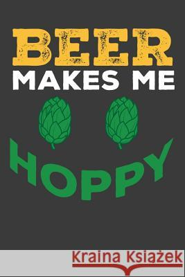 Beer Makes Me Hoppy: Dot Grid Bullet Design Journal Frozen Cactus Designs 9781093737813