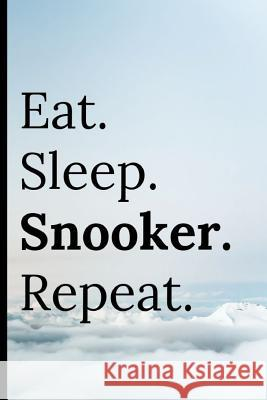Eat Sleep Snooker Repeat: Notebook for Writing in Keeping Score 120 Lined Pages Adrec Publishing 9781093769975