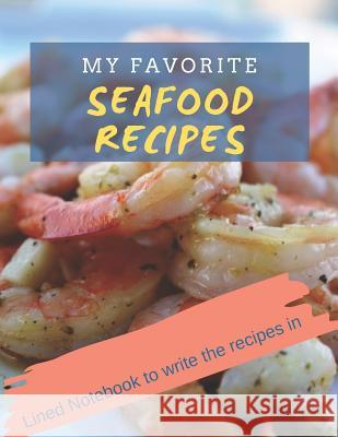 My Favorite Seafood Recipes: Lined Notebook to Write the Recipes in Landy Val 9781093776607