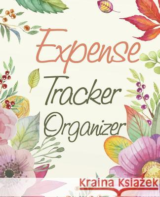 Expense Tracker Organizer: Flower Design Cover (Tracker Your Income and Outgo)Accounting Record Book 7.5x9.25 Inches Jessa a. Griffiths 9781093786453