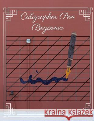 Caligrapher Pen Beginner: The World Encyclopedia of Calligraphy, Hand Lettering Kits for Beginners the Guide to Mindful Lettering Lisa Funk Call Levisa T. Marvin 9781093801071